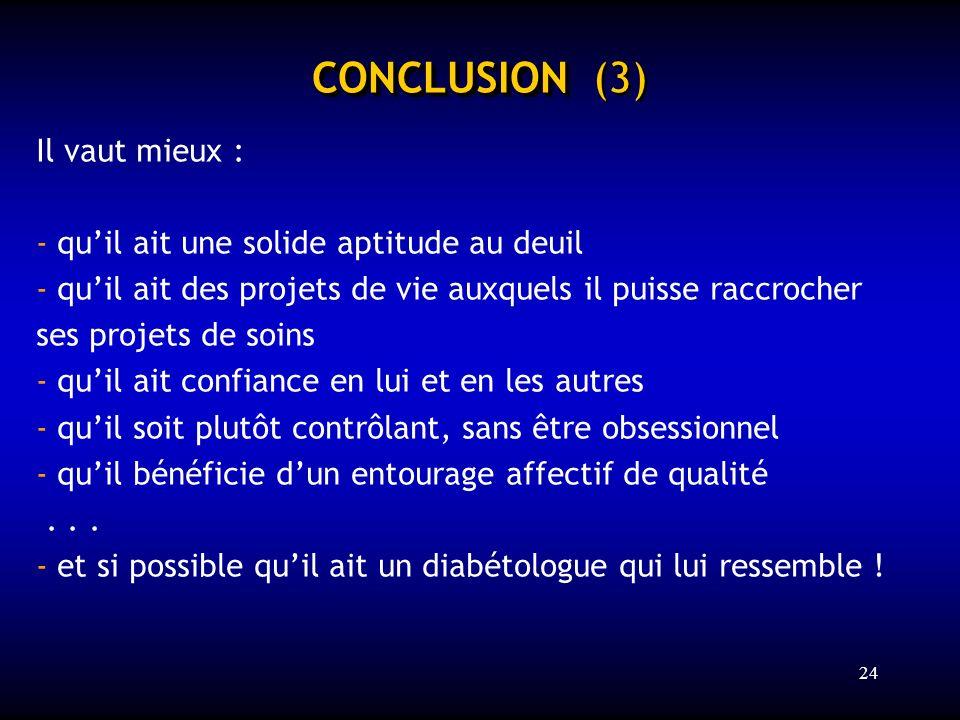 24 CONCLUSION CONCLUSION (3) Il vaut mieux : - quil ait une solide aptitude au deuil - quil ait des projets de vie auxquels il puisse raccrocher ses p