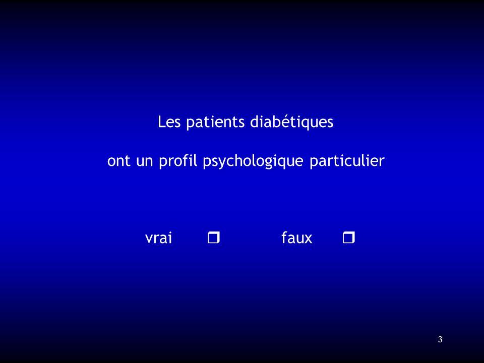 3 Les patients diabétiques ont un profil psychologique particulier vrai faux