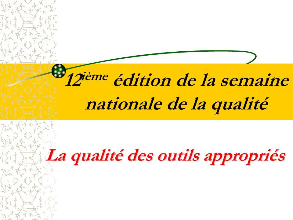 12 ième édition de la semaine nationale de la qualité La qualité des outils appropriés