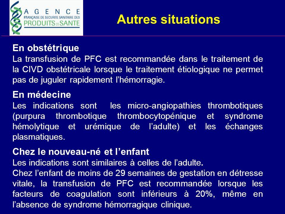 Autres situations En obstétrique La transfusion de PFC est recommandée dans le traitement de la CIVD obstétricale lorsque le traitement étiologique ne