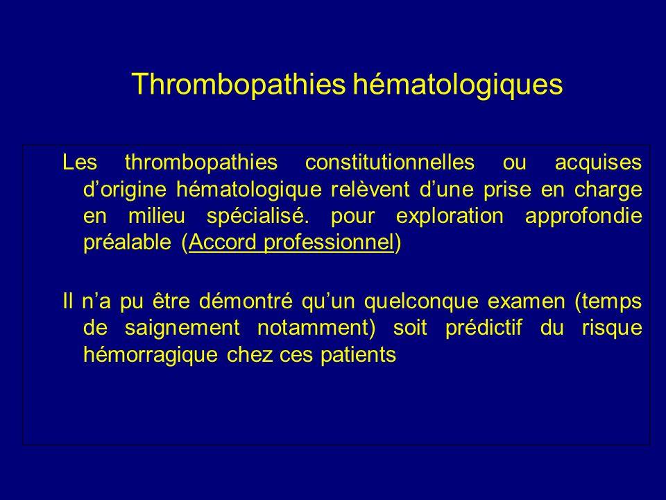 Thrombopathies hématologiques Les thrombopathies constitutionnelles ou acquises dorigine hématologique relèvent dune prise en charge en milieu spécial