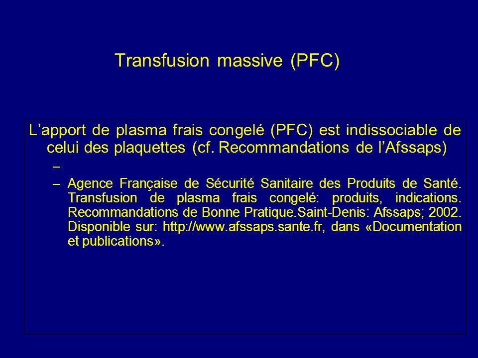 Transfusion massive (PFC) Lapport de plasma frais congelé (PFC) est indissociable de celui des plaquettes (cf. Recommandations de lAfssaps) – –Agence