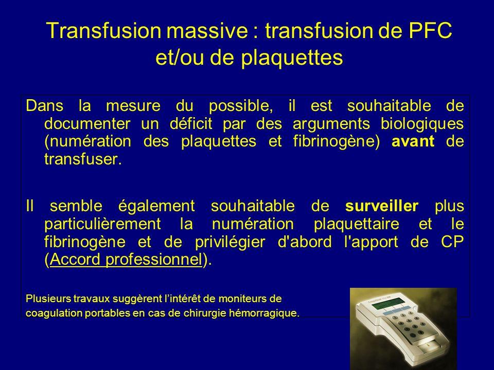 Transfusion massive : transfusion de PFC et/ou de plaquettes Dans la mesure du possible, il est souhaitable de documenter un déficit par des arguments