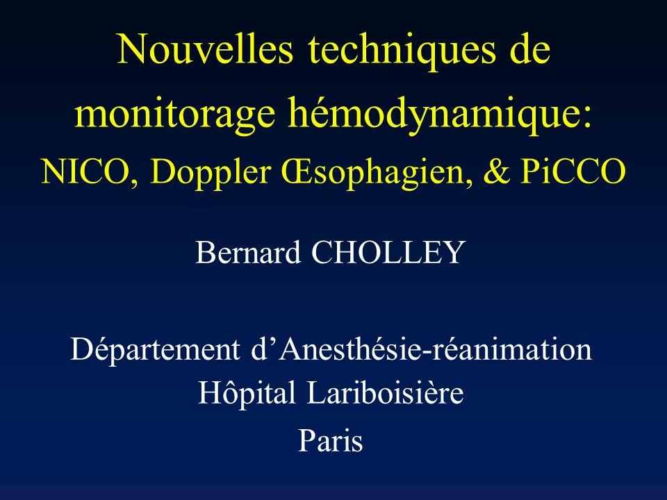 Nouvelles techniques de monitorage hémodynamique: NICO, Doppler Œsophagien, & PiCCO Bernard CHOLLEY Département dAnesthésie-réanimation Hôpital Lariboisière Paris