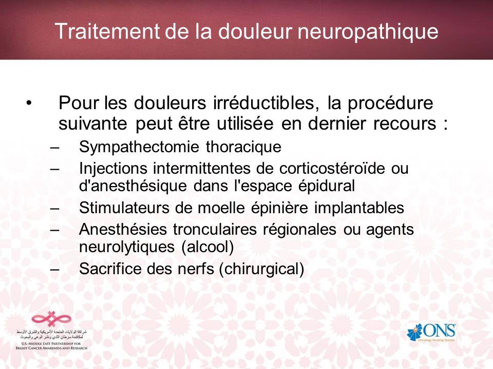 Traitement de la douleur neuropathique Pour les douleurs irréductibles, la procédure suivante peut être utilisée en dernier recours : –Sympathectomie