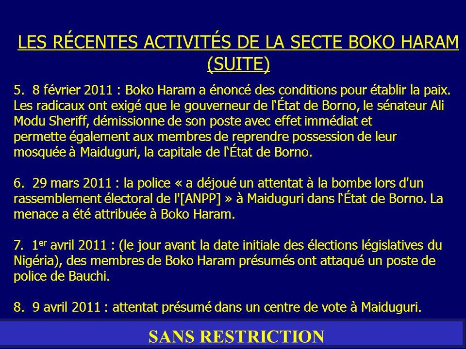 SANS RESTRICTION 5. 8 février 2011 : Boko Haram a énoncé des conditions pour établir la paix. Les radicaux ont exigé que le gouverneur de lÉtat de Bor