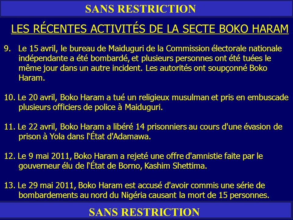 SANS RESTRICTION LES RÉCENTES ACTIVITÉS DE LA SECTE BOKO HARAM 9. Le 15 avril, le bureau de Maiduguri de la Commission électorale nationale indépendan