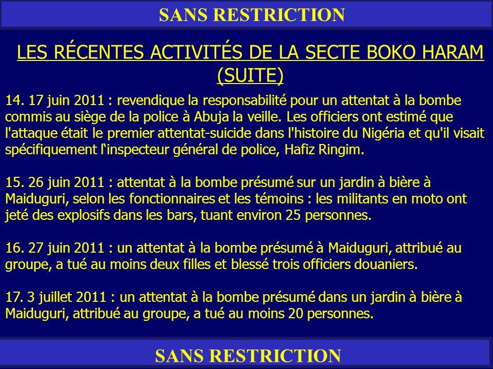 SANS RESTRICTION LES RÉCENTES ACTIVITÉS DE LA SECTE BOKO HARAM (SUITE) 14. 17 juin 2011 : revendique la responsabilité pour un attentat à la bombe com