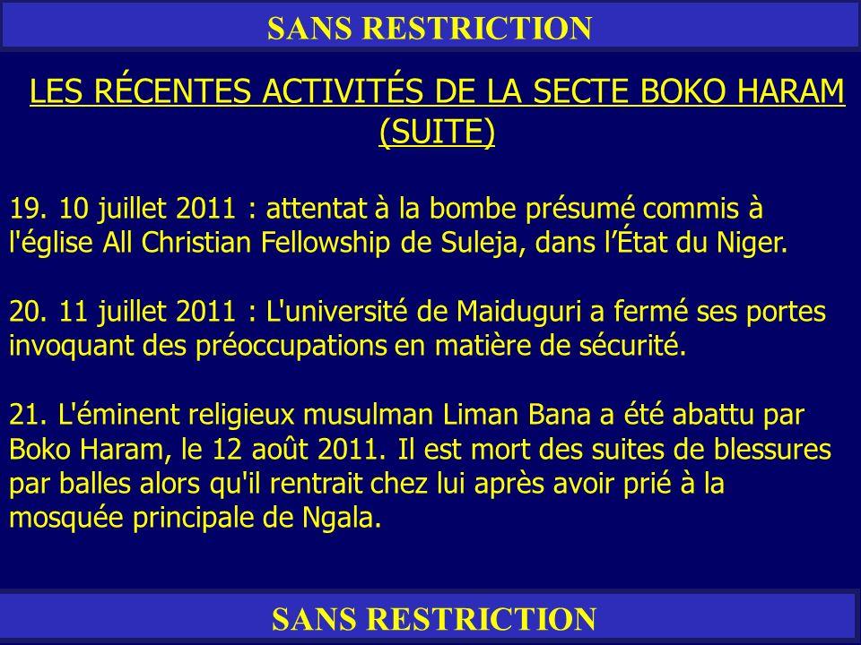 SANS RESTRICTION LES RÉCENTES ACTIVITÉS DE LA SECTE BOKO HARAM (SUITE) 19. 10 juillet 2011 : attentat à la bombe présumé commis à l'église All Christi