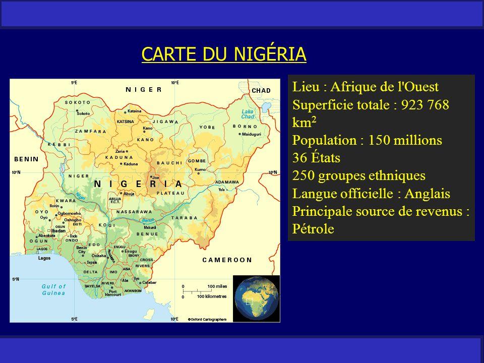 RESTREINT CARTE DU NIGÉRIA Lieu : Afrique de l'Ouest Superficie totale : 923 768 km 2 Population : 150 millions 36 États 250 groupes ethniques Langue