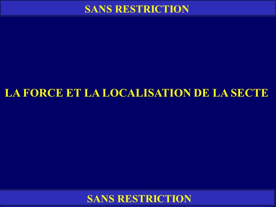 RESTREINT SANS RESTRICTION LA FORCE ET LA LOCALISATION DE LA SECTE