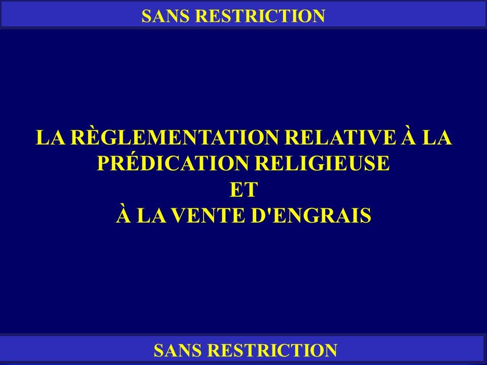RESTREINT SANS RESTRICTION LA RÈGLEMENTATION RELATIVE À LA PRÉDICATION RELIGIEUSE ET À LA VENTE D'ENGRAIS