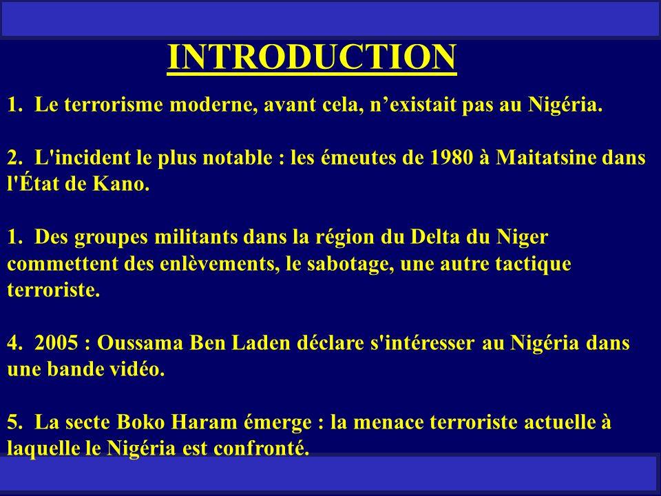 1. Le terrorisme moderne, avant cela, nexistait pas au Nigéria. 2. L'incident le plus notable : les émeutes de 1980 à Maitatsine dans l'État de Kano.