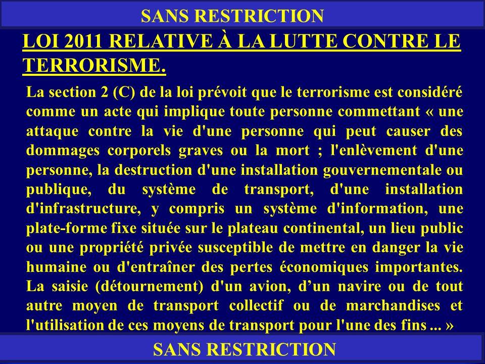 RESTREINT SANS RESTRICTION LOI 2011 RELATIVE À LA LUTTE CONTRE LE TERRORISME. La section 2 (C) de la loi prévoit que le terrorisme est considéré comme
