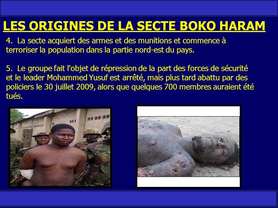 LES ORIGINES DE LA SECTE BOKO HARAM 4. La secte acquiert des armes et des munitions et commence à terroriser la population dans la partie nord-est du
