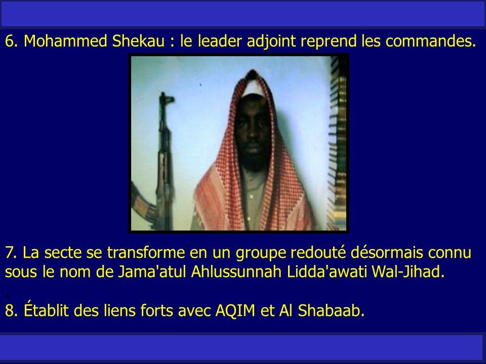 6. Mohammed Shekau : le leader adjoint reprend les commandes. 7. La secte se transforme en un groupe redouté désormais connu sous le nom de Jama'atul