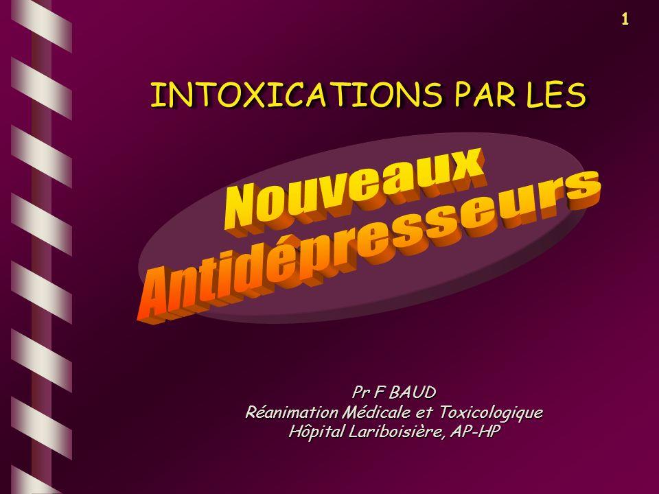 1 Pr F BAUD Réanimation Médicale et Toxicologique Hôpital Lariboisière, AP-HP INTOXICATIONS PAR LES