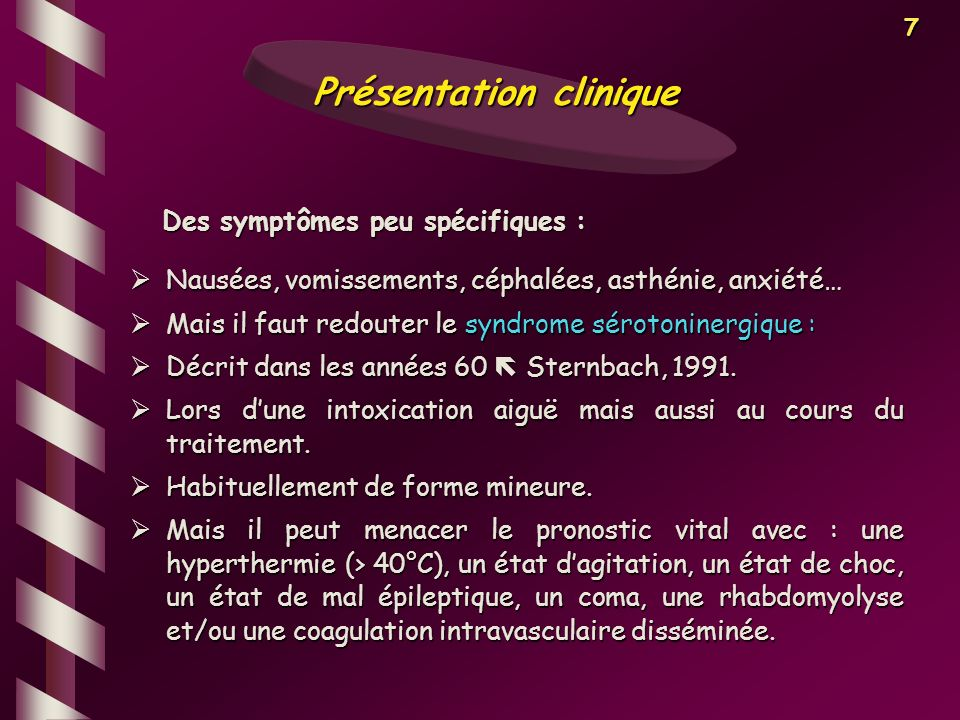 7 Nausées, vomissements, céphalées, asthénie, anxiété… Nausées, vomissements, céphalées, asthénie, anxiété… Mais il faut redouter le syndrome sérotoni