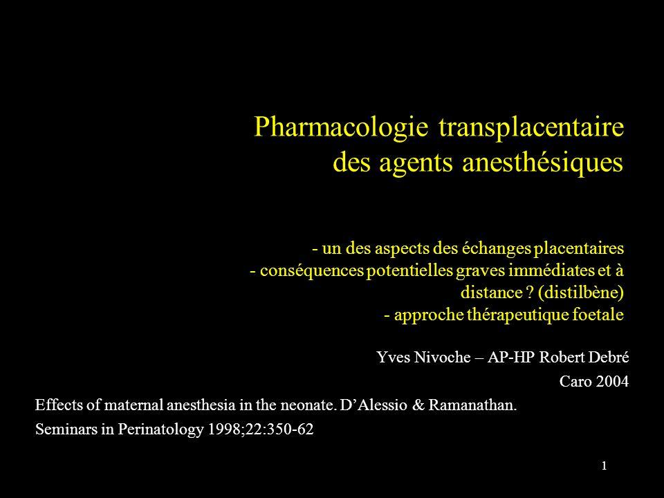 1 Pharmacologie transplacentaire des agents anesthésiques - un des aspects des échanges placentaires - conséquences potentielles graves immédiates et