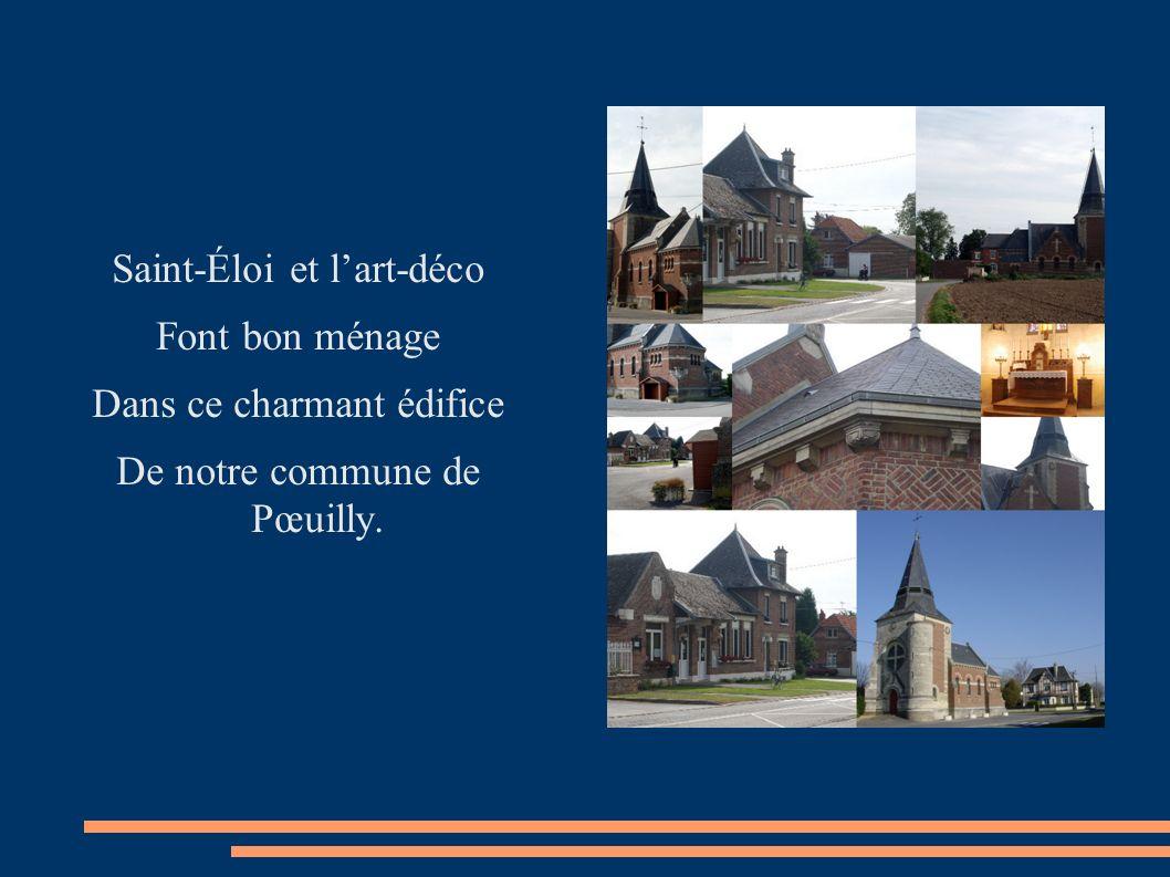 Saint-Éloi et lart-déco Font bon ménage Dans ce charmant édifice De notre commune de Pœuilly.