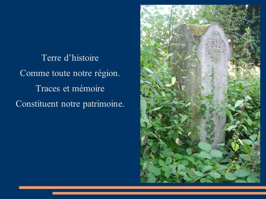 Terre dhistoire Comme toute notre région. Traces et mémoire Constituent notre patrimoine.