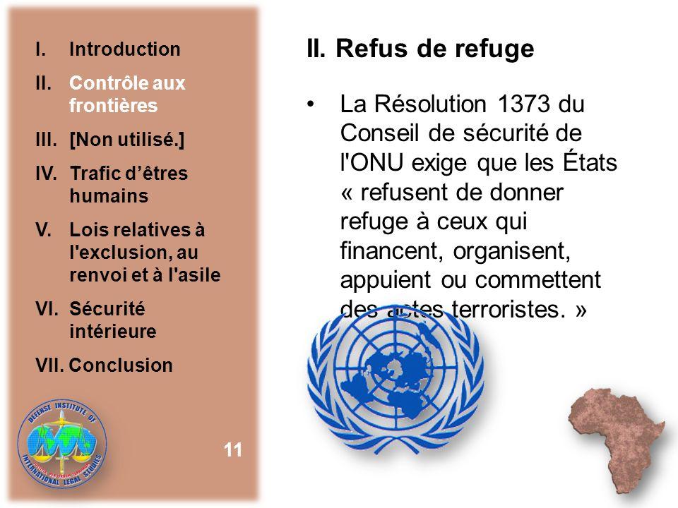 II. Refus de refuge La Résolution 1373 du Conseil de sécurité de l'ONU exige que les États « refusent de donner refuge à ceux qui financent, organisen