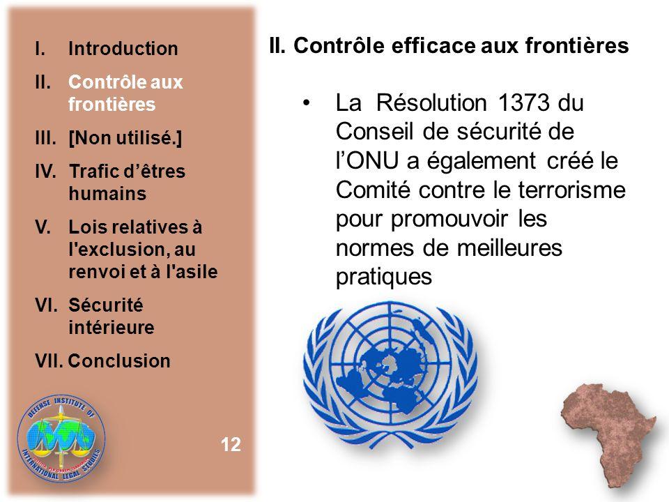II. Contrôle efficace aux frontières La Résolution 1373 du Conseil de sécurité de lONU a également créé le Comité contre le terrorisme pour promouvoir