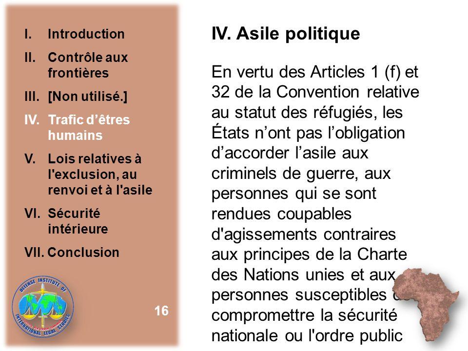 IV. Asile politique En vertu des Articles 1 (f) et 32 de la Convention relative au statut des réfugiés, les États nont pas lobligation daccorder lasil