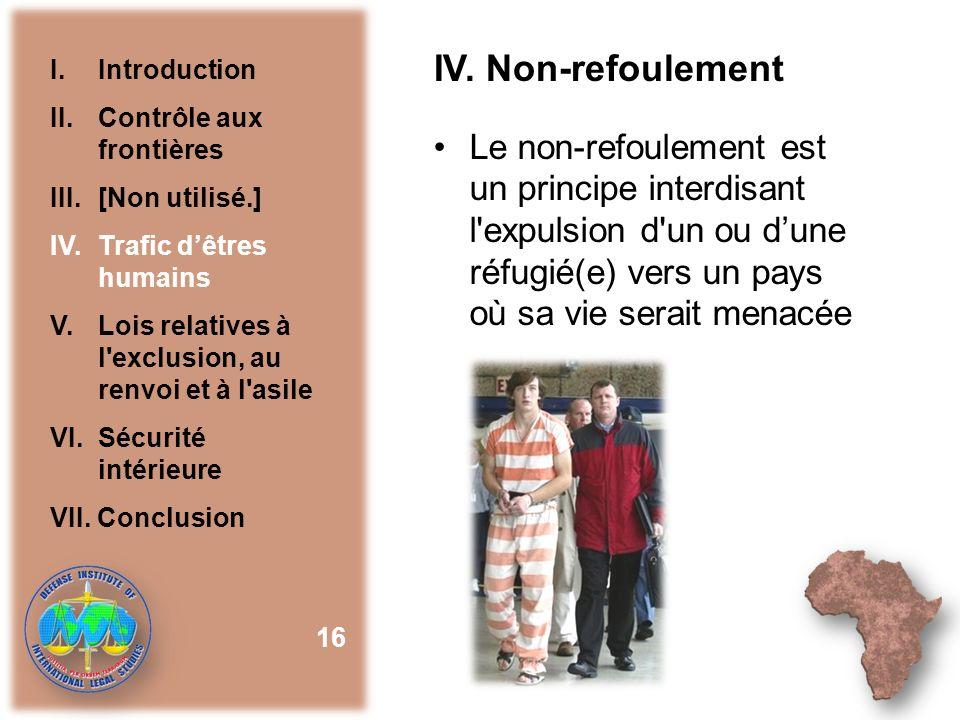 IV. Non-refoulement Le non-refoulement est un principe interdisant l'expulsion d'un ou dune réfugié(e) vers un pays où sa vie serait menacée 16 I.Intr