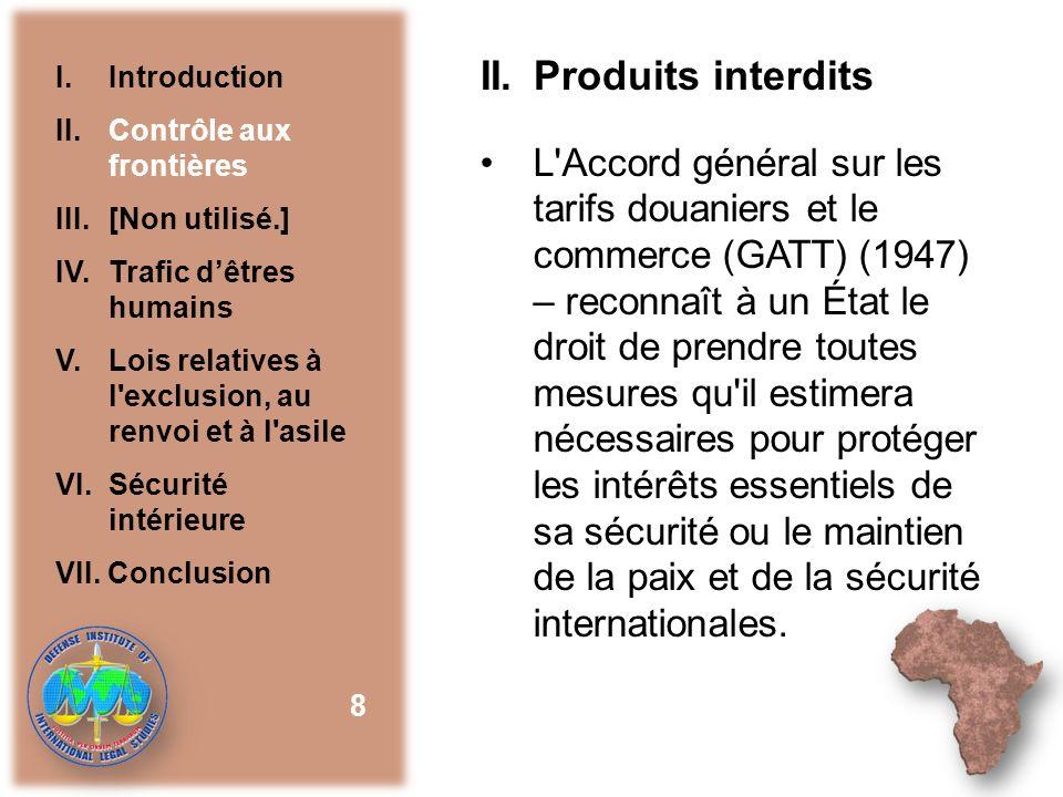 II. Produits interdits L'Accord général sur les tarifs douaniers et le commerce (GATT) (1947) – reconnaît à un État le droit de prendre toutes mesures