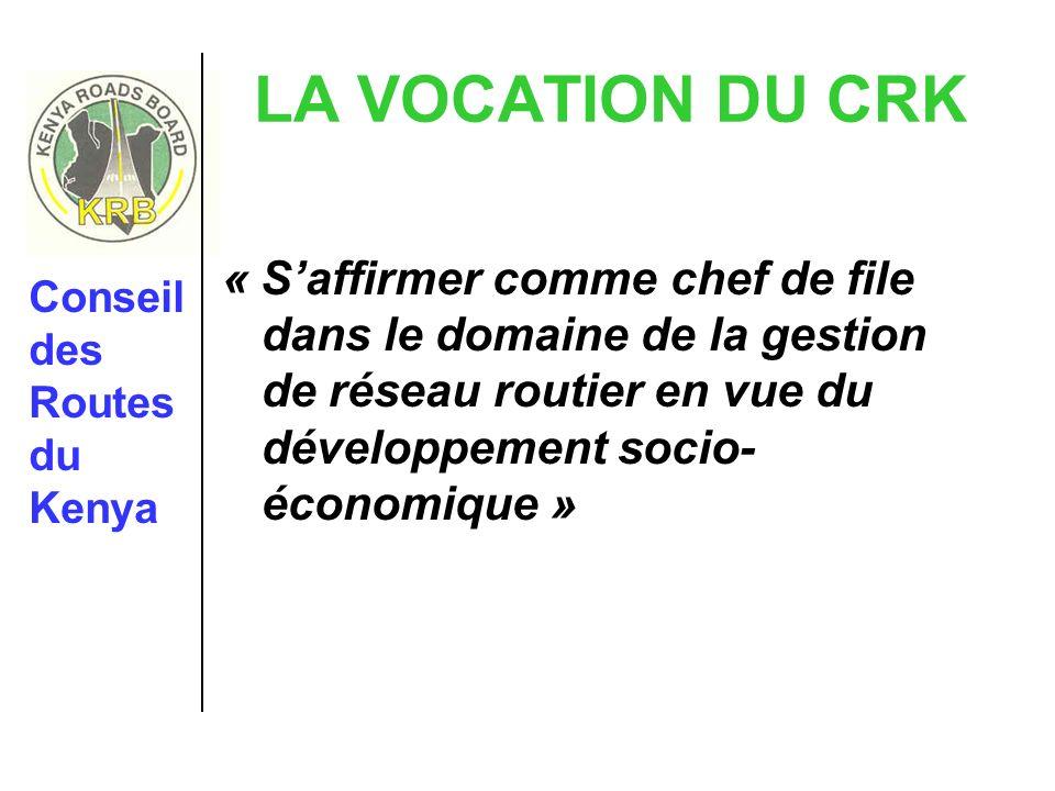 LA VOCATION DU CRK « Saffirmer comme chef de file dans le domaine de la gestion de réseau routier en vue du développement socio- économique » Conseil