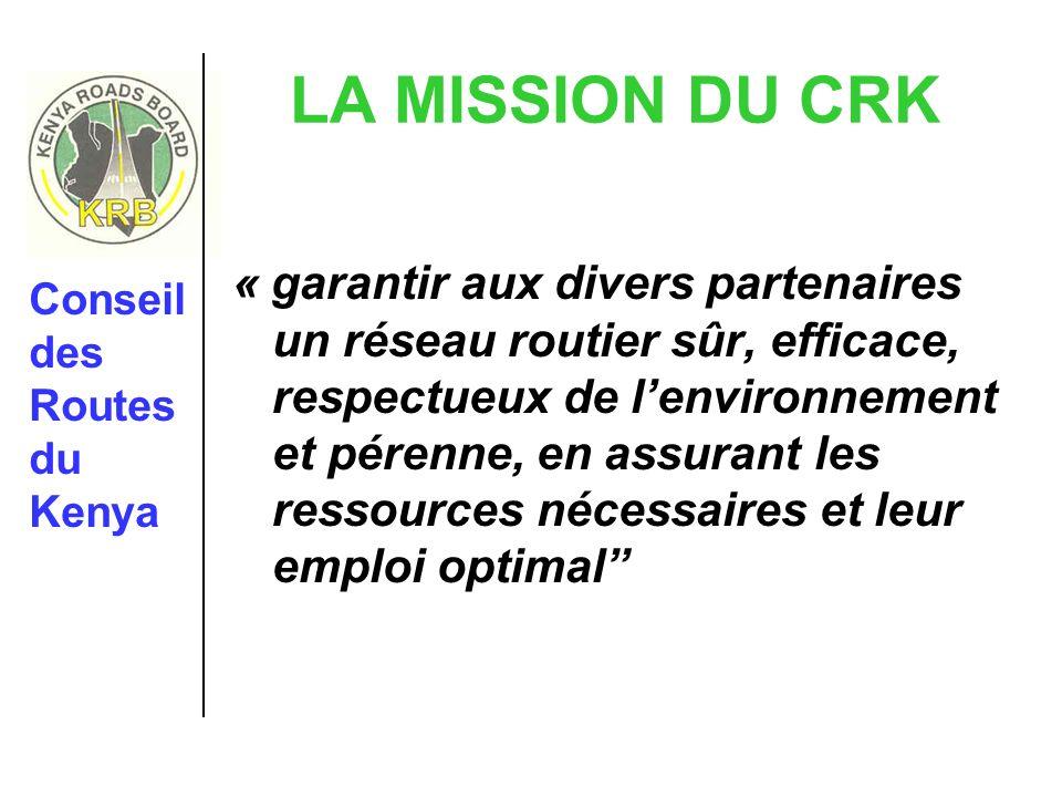 LA MISSION DU CRK « garantir aux divers partenaires un réseau routier sûr, efficace, respectueux de lenvironnement et pérenne, en assurant les ressour