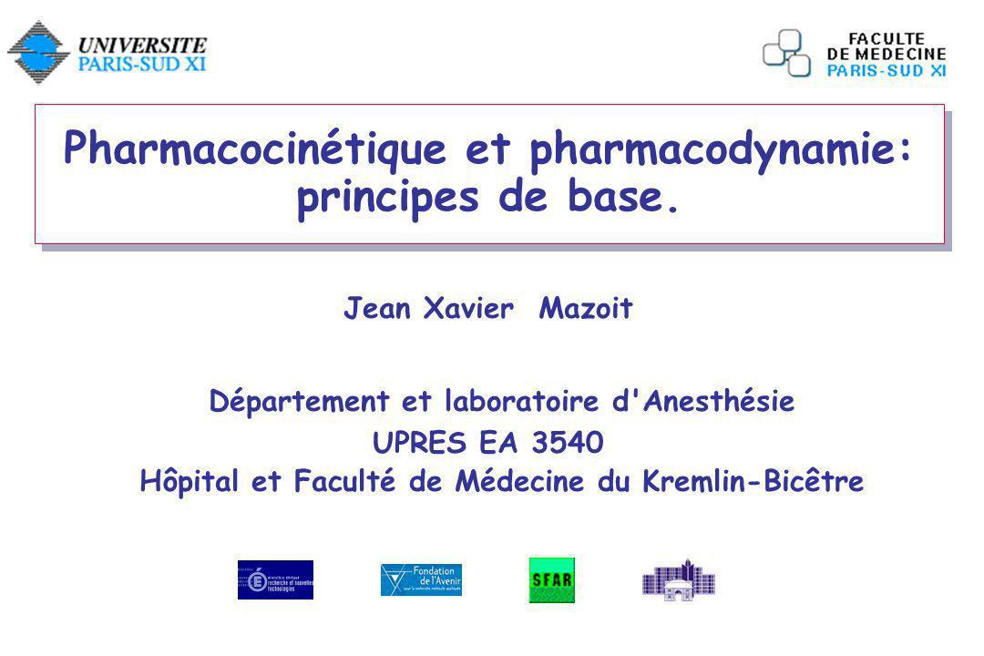 Pharmacocinétique et pharmacodynamie: principes de base. Jean Xavier Mazoit Département et laboratoire d'Anesthésie UPRES EA 3540 Hôpital et Faculté d