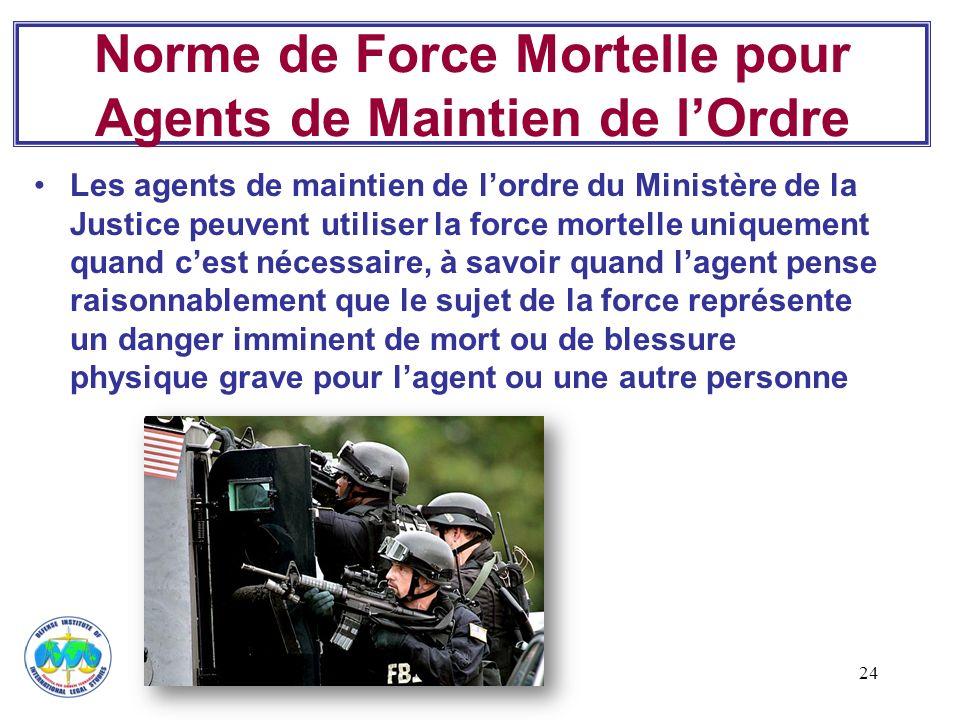 24 Norme de Force Mortelle pour Agents de Maintien de lOrdre Les agents de maintien de lordre du Ministère de la Justice peuvent utiliser la force mor