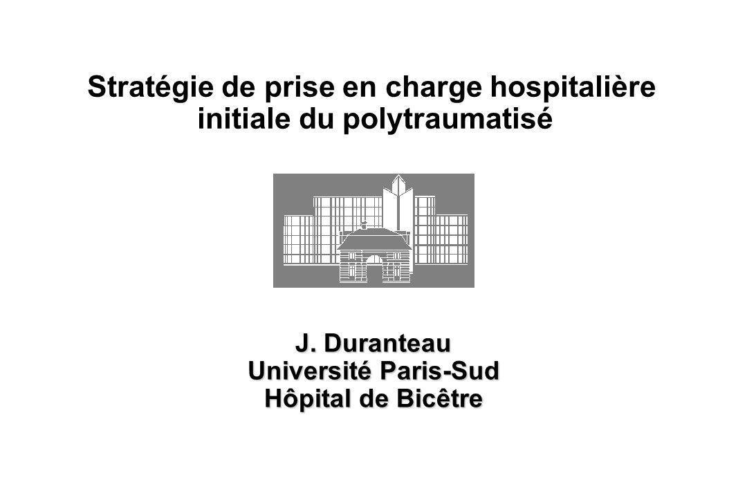 Stratégie de prise en charge hospitalière initiale du polytraumatisé J. Duranteau Université Paris-Sud Hôpital de Bicêtre