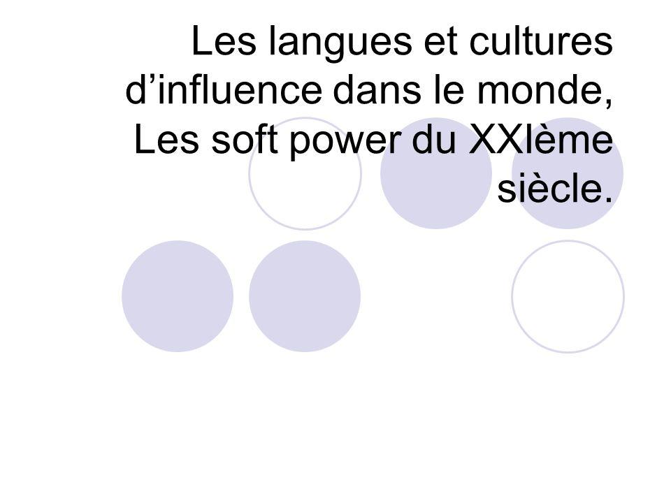 Les langues et cultures dinfluence dans le monde, Les soft power du XXIème siècle.