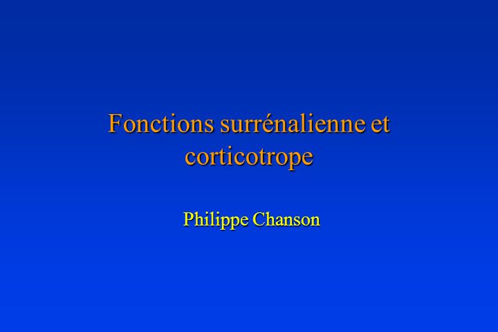Fonctions surrénalienne et corticotrope Philippe Chanson