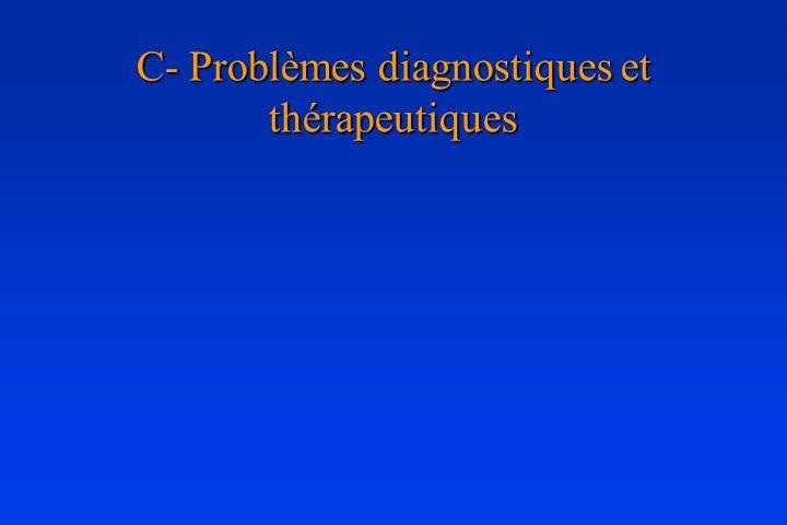 C- Problèmes diagnostiques et thérapeutiques
