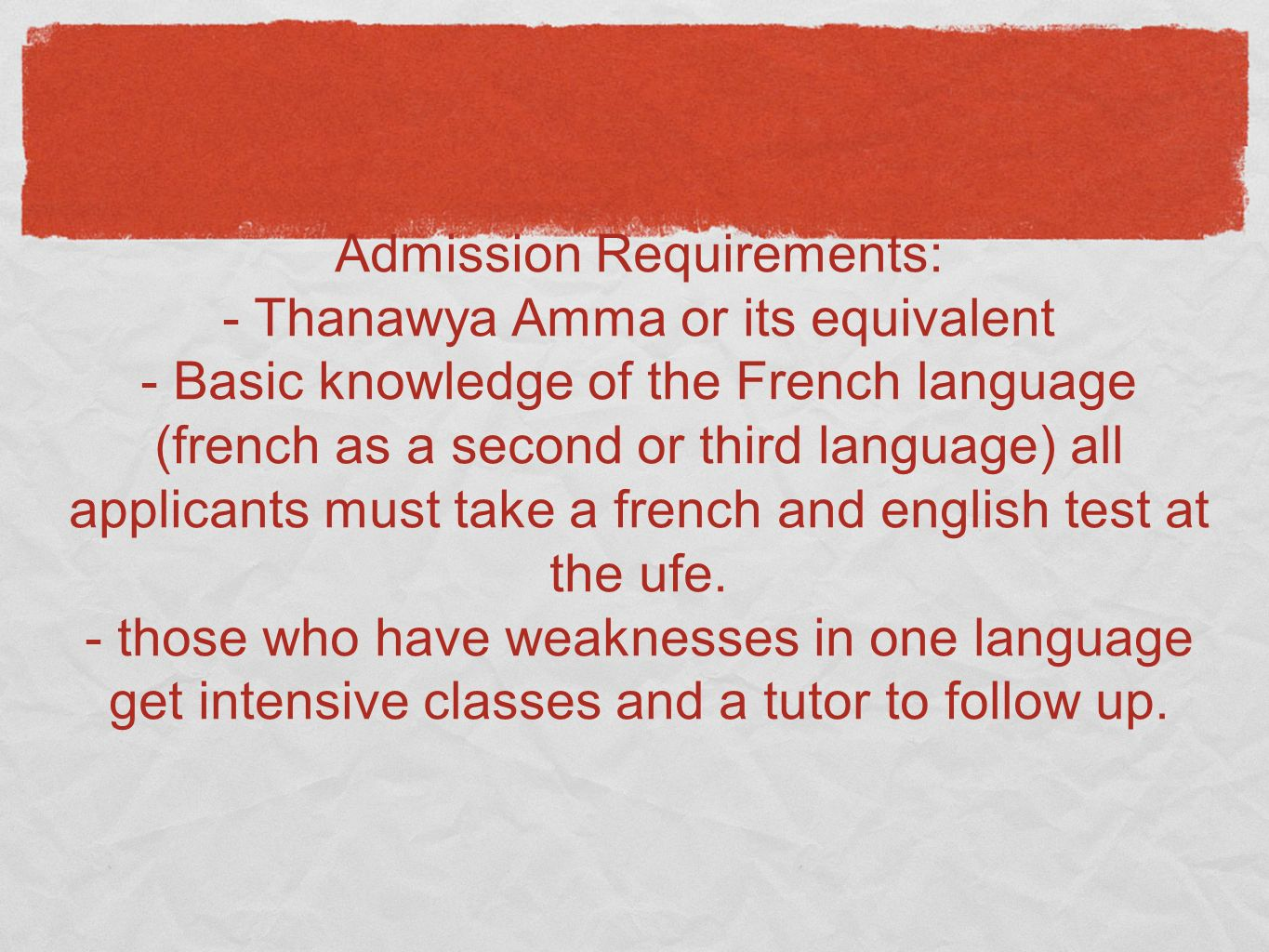 Admission Requirements: - Thanawya Amma or its equivalent - Basic knowledge of the French language (french as a second or third language) all applicants must take a french and english test at the ufe.