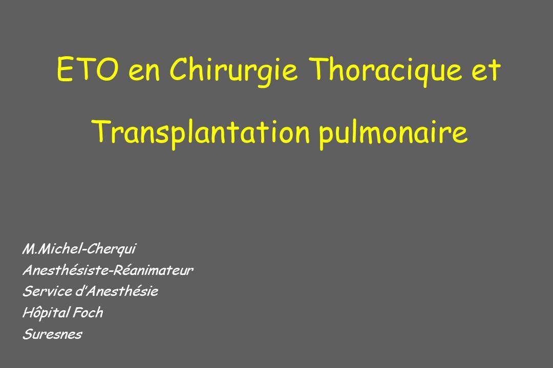 ETO en Chirurgie Thoracique et Transplantation pulmonaire M.Michel-Cherqui Anesthésiste-Réanimateur Service dAnesthésie Hôpital Foch Suresnes
