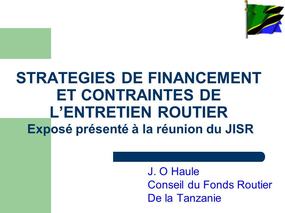 STRATEGIES DE FINANCEMENT ET CONTRAINTES DE LENTRETIEN ROUTIER Exposé présenté à la réunion du JISR J.