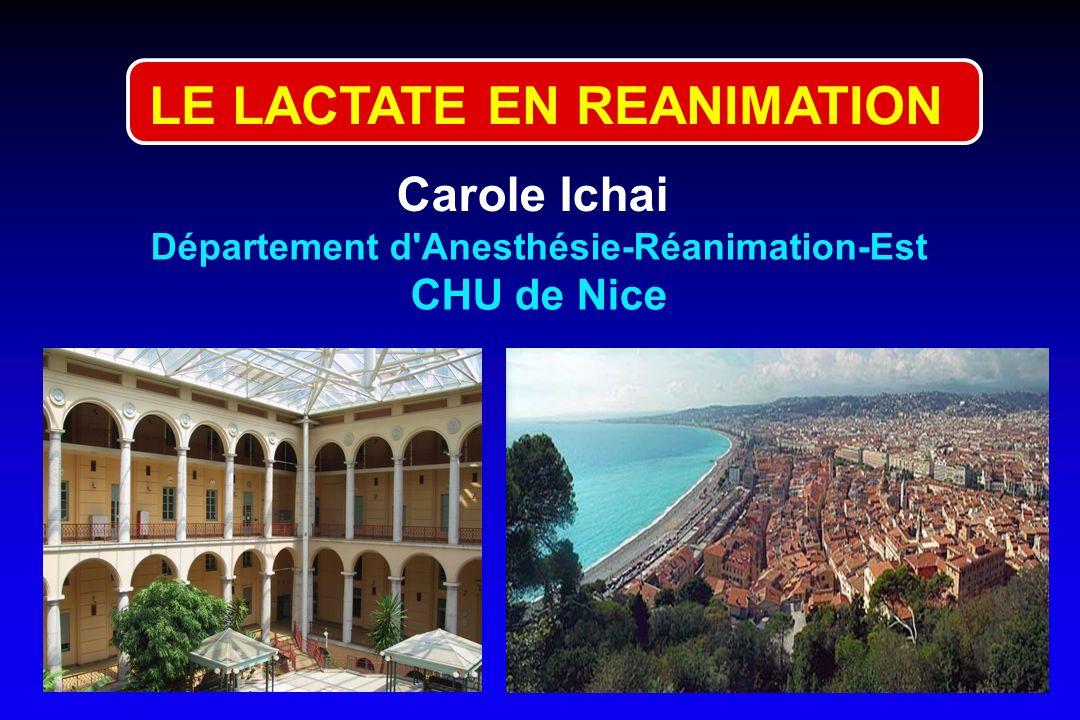 Carole Ichai Département d'Anesthésie-Réanimation-Est CHU de Nice LE LACTATE EN REANIMATION