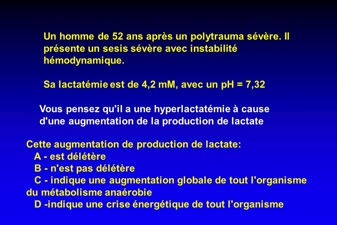 LACTATEMIE ET OXYGENATION Interprétation lactatémie dpd de l environ t métab : 1 - Infusion de lactate exogène [lact] > 15-20 mmol/l = non délétère 2 - Muscle et exercice : pH 10-15 mmol/l = physiologique 3 - Compartimentation métab intra¢ : liaison production ATP glycolytique et fct pompe Na/K ATPase (muscle, cerveau) 4 - Sepsis : hyperlact = production et élimination hyperlactatémie = production anaérobie d ATP, mais déficit en O 2