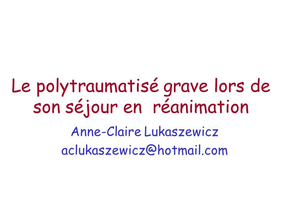 Le polytraumatisé grave lors de son séjour en réanimation Anne-Claire Lukaszewicz aclukaszewicz@hotmail.com