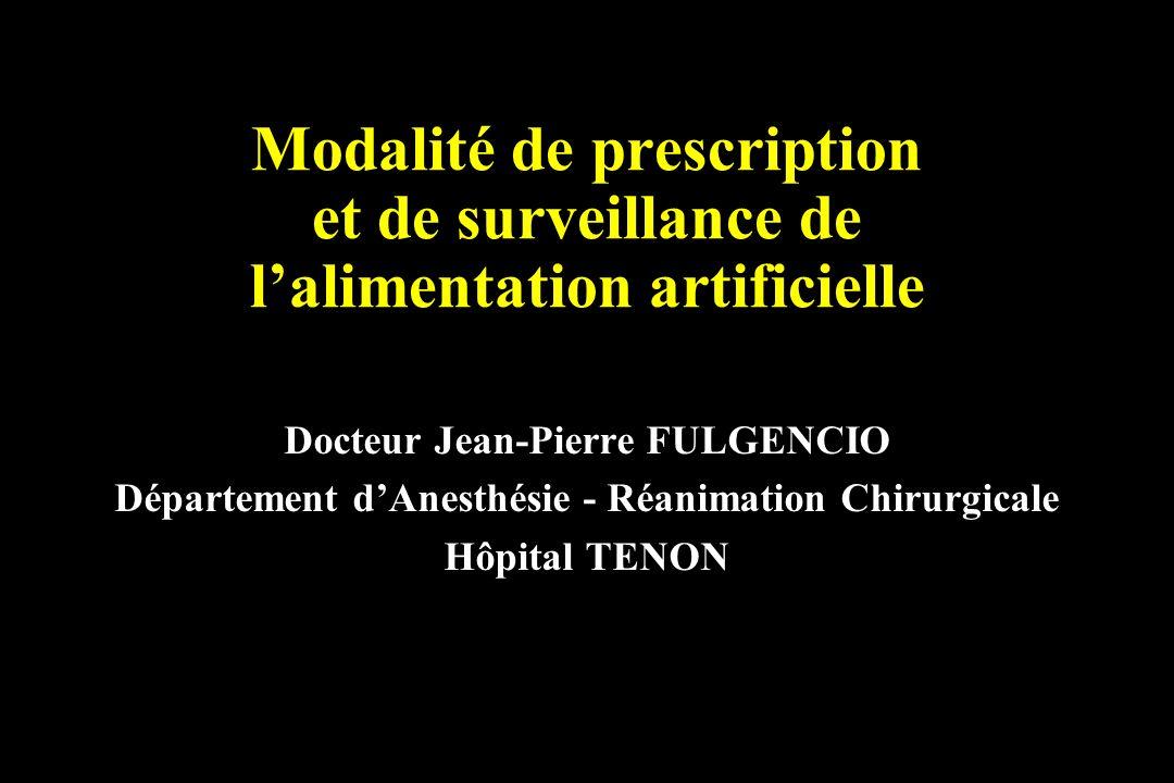 Modalité de prescription et de surveillance de lalimentation artificielle Docteur Jean-Pierre FULGENCIO Département dAnesthésie - Réanimation Chirurgi
