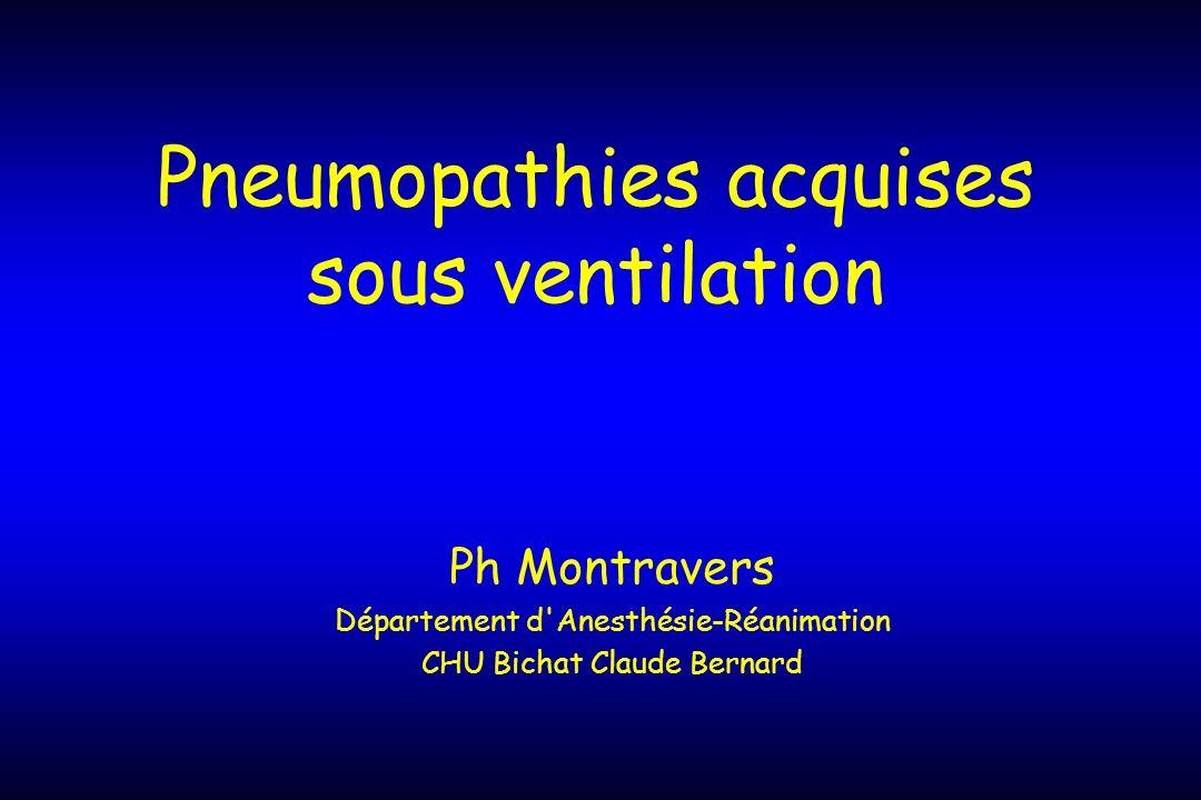 Pneumopathies acquises sous ventilation Ph Montravers Département d'Anesthésie-Réanimation CHU Bichat Claude Bernard