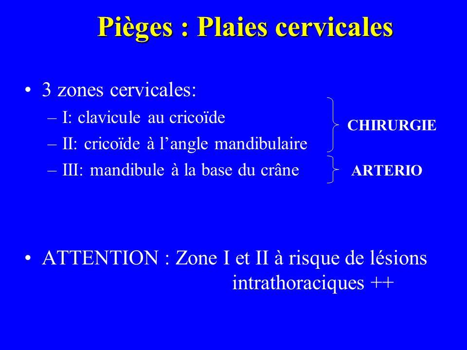Pièges : Plaies cervicales 3 zones cervicales: –I: clavicule au cricoïde –II: cricoïde à langle mandibulaire –III: mandibule à la base du crâne ARTERI