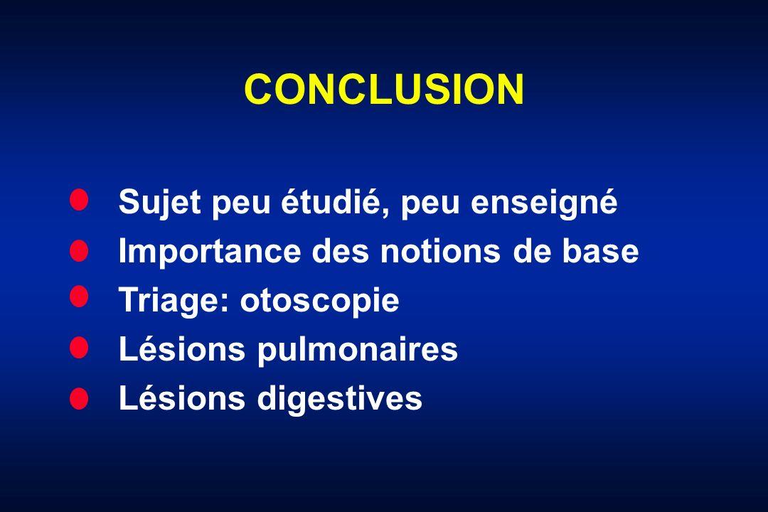 CONCLUSION Sujet peu étudié, peu enseigné Importance des notions de base Triage: otoscopie Lésions pulmonaires Lésions digestives