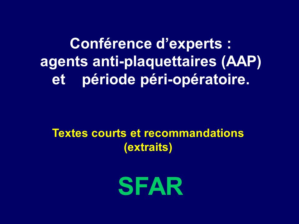 Conférence dexperts : agents anti-plaquettaires (AAP) et période péri-opératoire. Textes courts et recommandations (extraits) SFAR