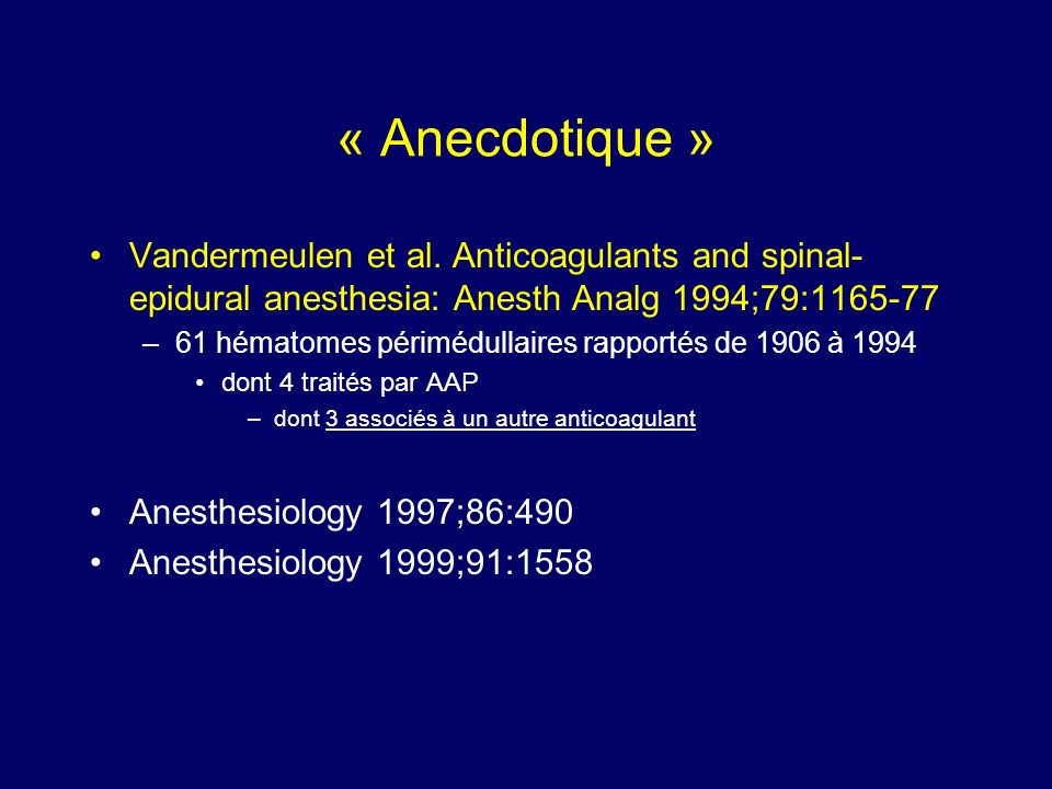 « Anecdotique » Vandermeulen et al. Anticoagulants and spinal- epidural anesthesia: Anesth Analg 1994;79:1165-77 –61 hématomes périmédullaires rapport